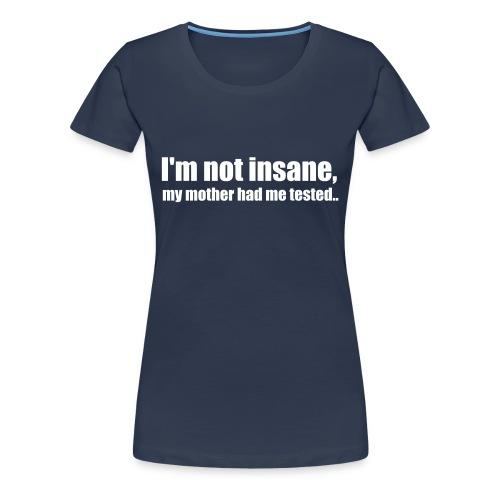I'm not insane! - Vrouwen Premium T-shirt