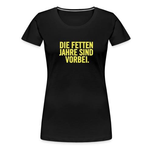 FITINN - Die fetten Jahre sind vorbei - Frauen Premium T-Shirt