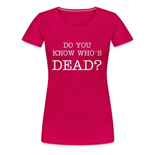 WHO'S DEAD? - Women's Premium T-Shirt