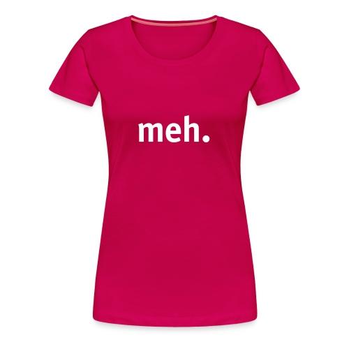 Meh. - Women's Premium T-Shirt