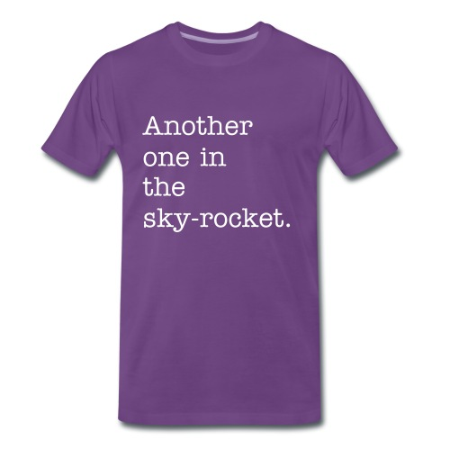 Another one in the sky-rocket. - Men's Premium T-Shirt