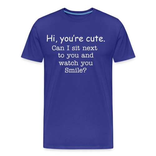 You're cute - Men's Premium T-Shirt