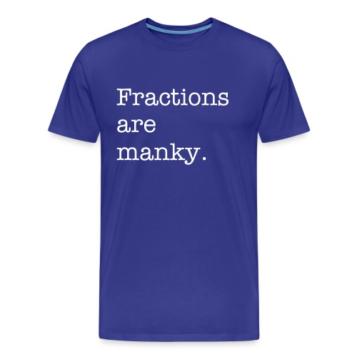 Fractions are manky. - Men's Premium T-Shirt