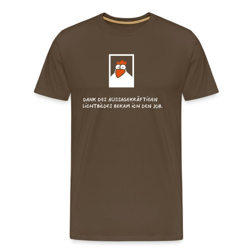 Dank des aussagekräftigen Lichtbildes bekam ich den Job. - Männer Premium T-Shirt