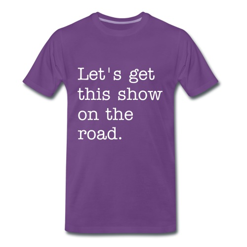 Let's get this show on the road. - Men's Premium T-Shirt