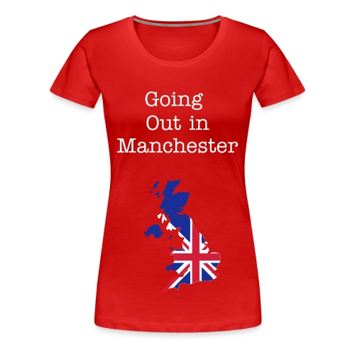 Going Out In Manchester - Women's Premium T-Shirt