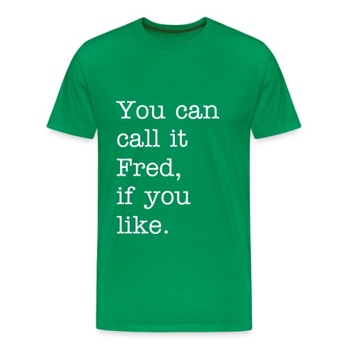 You can call it Fred, if you like. - Men's Premium T-Shirt