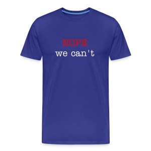 Nope - we can't - Men's Premium T-Shirt