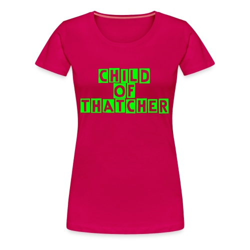 Child of Thatcher t-shirt - Women's Premium T-Shirt