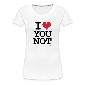 i love you not T-shirt - Maglietta Premium da donna