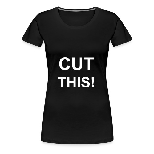 Plus size fitted tshirt CUT THIS! - Women's Premium T-Shirt