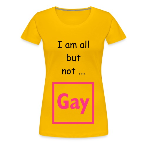I am all but not gay beacause i love my boyfriends T-Shirt! - Frauen Premium T-Shirt