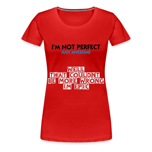 Im not perfect just awesome, NOT, RED TEE - Women's Premium T-Shirt