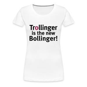 Trollinger is the new Bollinger! - Frauen Premium T-Shirt