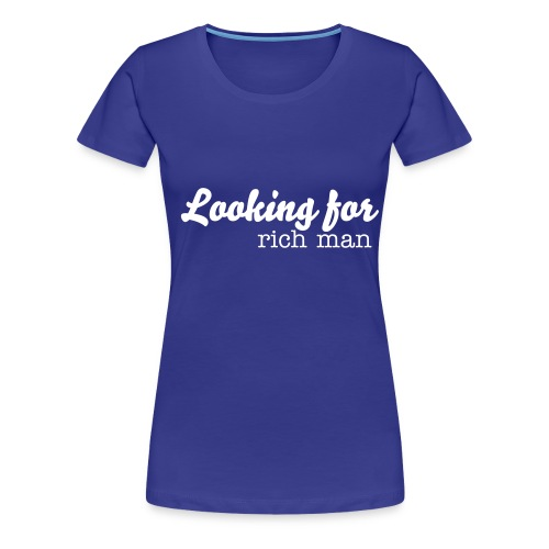 Looking for a rich man.  - Women's Premium T-Shirt