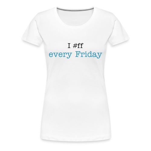 FF Every Friday - Women's Premium T-Shirt