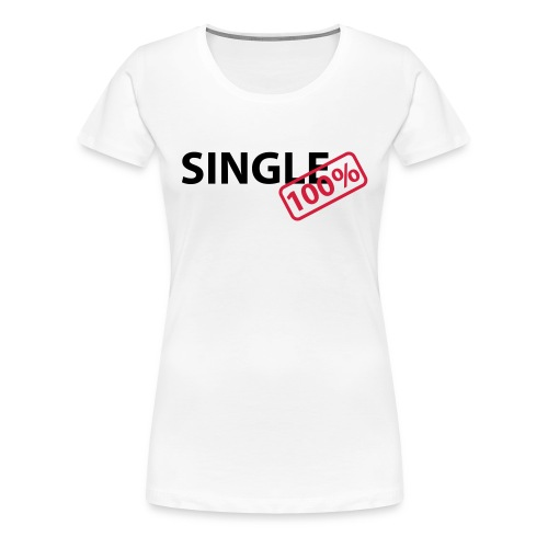 Single 100% - Frauen Premium T-Shirt
