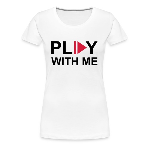 Play with me - Frauen Premium T-Shirt