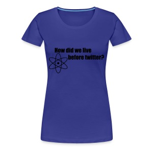 How did we live before girlie shirt - Vrouwen Premium T-shirt