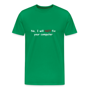 No, I will not fix your computer - Men's Premium T-Shirt