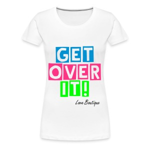 Get Over It! - Women's Premium T-Shirt