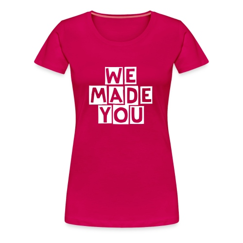 We Made You shirt female - Vrouwen Premium T-shirt