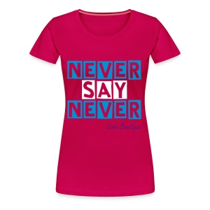 Never Say Never - Women's Premium T-Shirt