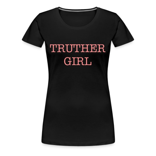 Truther Girl Black/Pink - Women's Premium T-Shirt