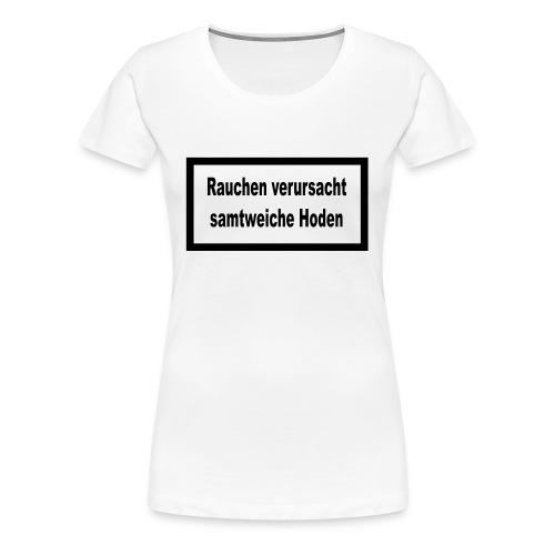 Rauchen verursacht samtweiche Hoden - Frauen Premium T-Shirt