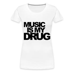 Music is my DRUG - Vrouwen Premium T-shirt