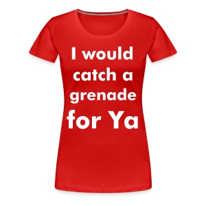 I would catch a Grenade for Ya - Female - Women's Premium T-Shirt