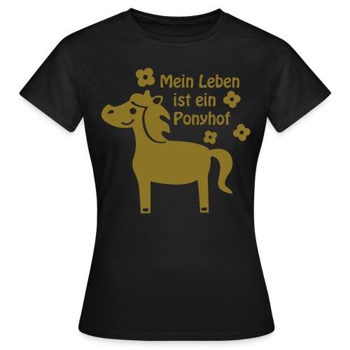 Mein Leben ist ein Ponyhof - Frauen T-Shirt