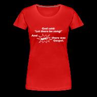 T-Shirts ~ Frauen Premium T-Shirt ~ Let there be song! (Farbe frei wählbar)