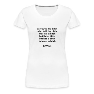 So you're the b~tch - Women's Premium T-Shirt