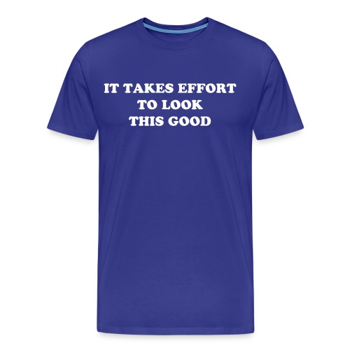 It takes effort... - Men's Premium T-Shirt