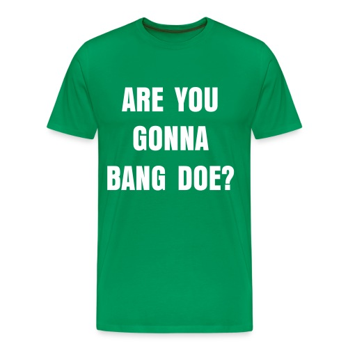 Are you gonna bang?  - Men's Premium T-Shirt