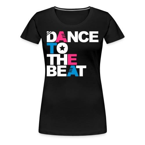DANCE TO THE BEAT !. - Frauen Premium T-Shirt