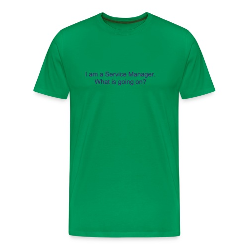 I am a Service Manager.  What is going on? (m) - Men's Premium T-Shirt
