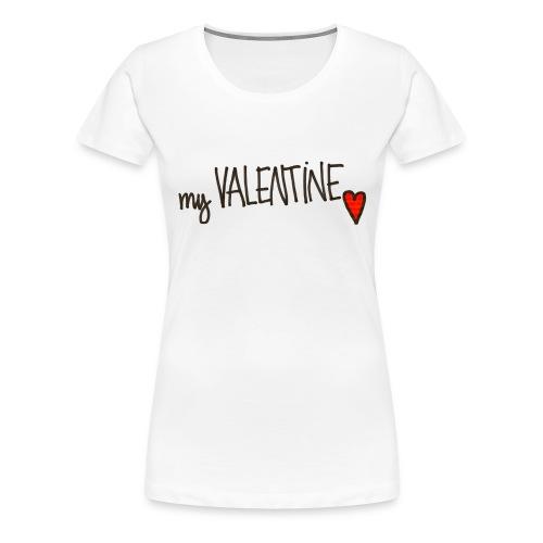 my VALENTINE T-shirt - Dame premium T-shirt