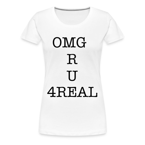 ohhh my God are you for real - Women's Premium T-Shirt