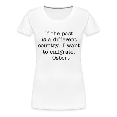 Women's Osbert Past Quote t-shirt - Women's Premium T-Shirt