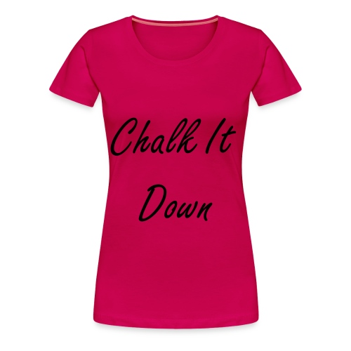 Chalk It Down T-Shirt - Women's Premium T-Shirt