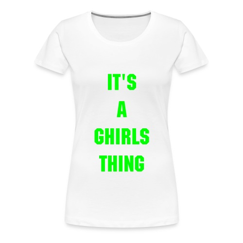 IT'S A GHIRLS THING - Women's Premium T-Shirt