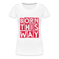 T-Shirts ~ Women's Premium T-Shirt ~ born this way (F)