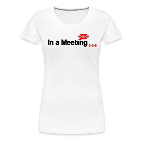 In a meeting (2-sided printing) for Women (Alternative Sizes) - Women's Premium T-Shirt