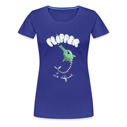 Flipper le défunt - T-shirt Premium Femme