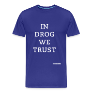 T-Shirts ~ Men's Premium T-Shirt ~ In Drog We Trust