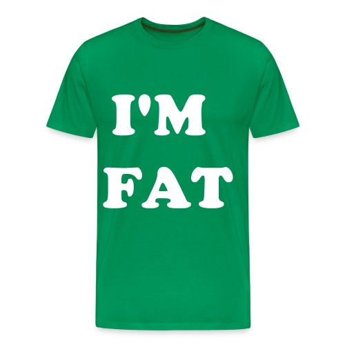 IM A FAT FUCK - Men's Premium T-Shirt