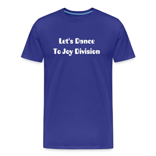 Dance To Joy Division! - Herre premium T-shirt