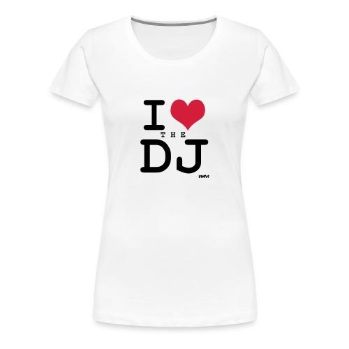 I love the DJ - T-shirt Premium Femme